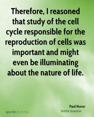 Therefore, I reasoned that study of the cell cycle responsible for the ...