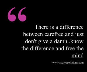Carefree vs. Don't give a damn...which are you? This quote courtesy of ...