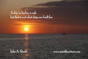 ... is safe but thats not what ships are built for inspirational quote
