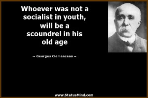 Whoever was not a socialist in youth, will be a scoundrel in his old ...