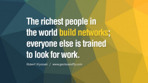 ... the world build networks; everyone else is trained to look for work