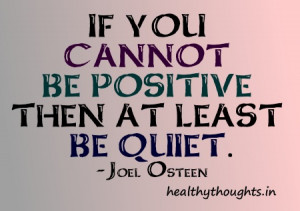 ... for the day-joel osteen-quotes-if you cannot be positive then be quiet