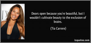 ... wouldn't cultivate beauty to the exclusion of brains. - Tia Carrere