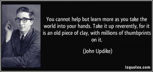 You cannot help but learn more as you take the world into your hands ...