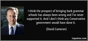 ... think any Conservative government would have done it. - David Cameron