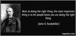Next to doing the right thing, the most important thing is to let ...