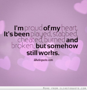 proud of my heart. It's been played, stabbed, cheated, burned and ...
