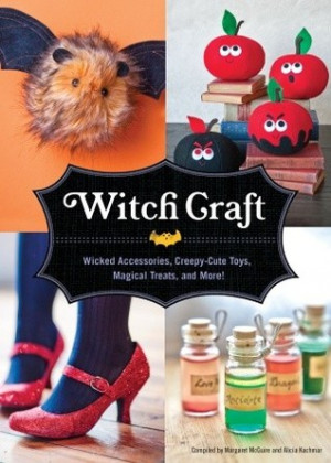 Witch Craft: Wicked Accessories, Creepy-Cute Toys, Magical Treats, and ...