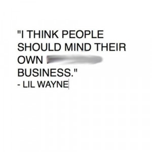 Lil wayne quotes sayings mind people their own business