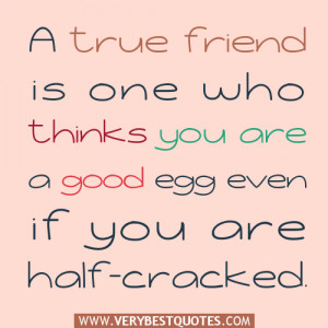 true friends quotes, A true friend is one who thinks you are a good ...