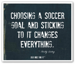 Choosing a soccer goal and sticking to itchanges everything ...