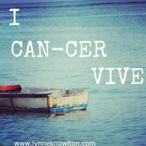 ... -cer-vive ~ Dear Cancer, I hate you and I thank you lynneknowlton.com