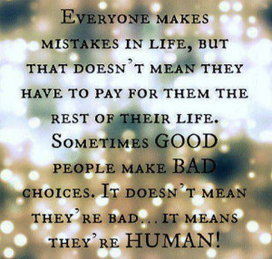 ... people make bad choices. It doesn't mean they're bad.. it means they