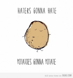 Haters Gonna Hate; Potatoes Gonna Picture On VisualizeUs | We Heart