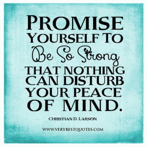 be strong quotes, Promise Yourself To be so strong that nothing