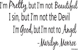 marilyn monroe i m pretty but i m not beautiful i sin but i m not the