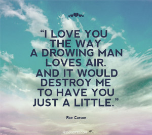 Love quotes for her I love you the way a drowning man loves air And it ...