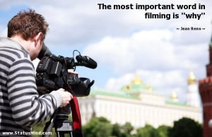 ... important word in filming is