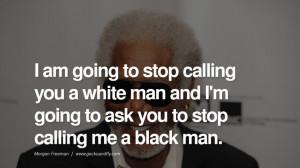 ... stop calling me a black man. morgan freeman quotes dead died die deat