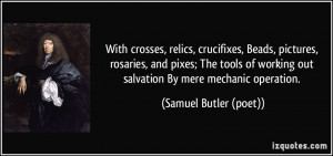 ... tools of working out salvation By mere mechanic operation. - Samuel