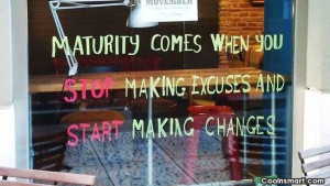 Maturity Quote: Maturity is when you stop making excuses...