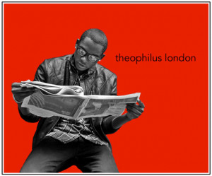 Theophilus London Quotes