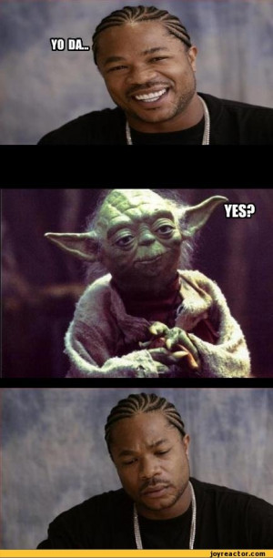 Yo da! Yes / xzibit :: yoda :: funny pictures :: yo dawg