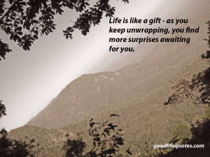 Good Life Quotes: 15 - Life is a gift