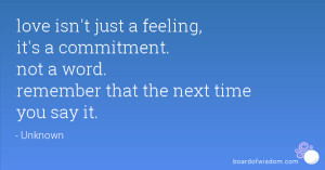 love isn't just a feeling, it's a commitment. not a word. remember ...