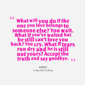 what will you do if the one you love belongs to someone else you wait ...