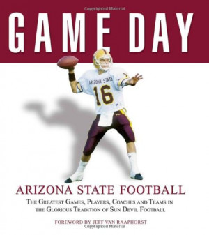 Game Day: Arizona State Football: The Greatest Games, Players, Coaches ...