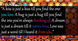 kiss is just a kiss till you find the one you love a hug is just a ...