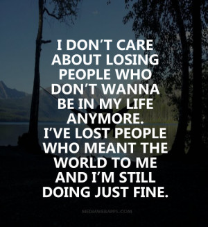 don't care about losing people who don't wanna be in my life ...