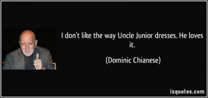 don't like the way Uncle Junior dresses. He loves it. - Dominic ...