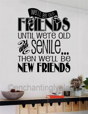 ... Friends-Until-Were-Old-And-Senile-Vinyl-Decal-Wall-Sticker-Words-Quote