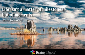 Life isn't a matter of milestones, but of moments.