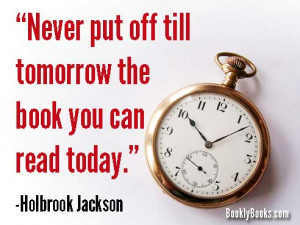 Never put off till tomorrow the book you can read today