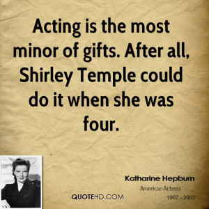 Acting is the most minor of gifts. After all, Shirley Temple could do ...