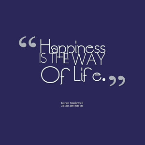 Quotes Picture: happiness is the way of life