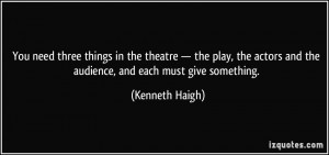 You need three things in the theatre — the play, the actors and the ...