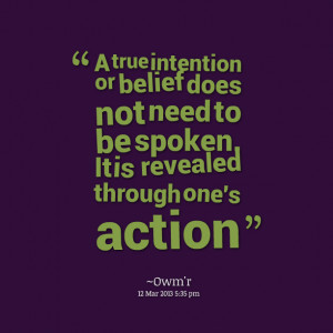 Quotes Picture: a true intention or belief does not need to be spoken ...