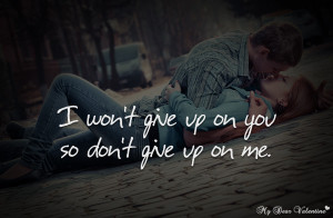 Love Quotes For Him - I won't give up on you