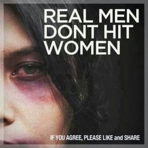 Real men don't hit women, PERIOD!