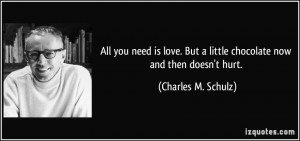 ... But a little chocolate now and then doesn't hurt. - Charles M. Schulz