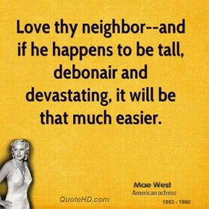 Love Thy Neighbor Mae West Quotes