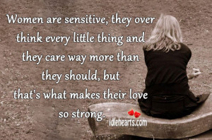 Women are sensitive, they over think every little thing and they care ...