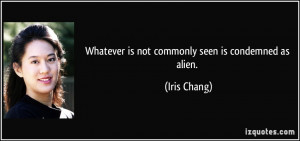 Whatever Is Not Commonly Seen Condemned As Alien Iris Chang