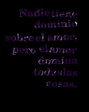 Quotes Picture: nadie tiene dominio sobre el amor, pero el amor domina ...