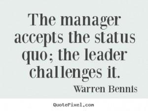 ... quo; the leader challenges.. Warren Bennis good inspirational quotes