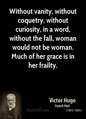 Without vanity, without coquetry, without curiosity, in a word ...